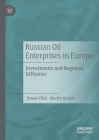 Russian Oil Enterprises in Europe: Investments and Regional Influence Cover Image