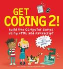 Get Coding 2! Build Five Computer Games Using HTML and JavaScript Cover Image