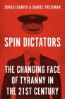 Spin Dictators: The Changing Face of Tyranny in the 21st Century Cover Image