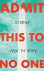 Admit This to No One: Collected Stories Cover Image