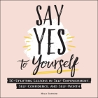 Say Yes to Yourself: 50+ Uplifting Lessons in Self-Empowerment, Self-Confidence, and Self-Worth Cover Image