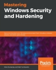 Mastering Windows Security and Hardening: Secure and protect your Windows environment from intruders, malware attacks, and other cyber threats Cover Image