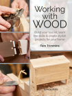 Working with Wood: Build a tool kit, learn the skills & create 15 stylish projects for your home Cover Image