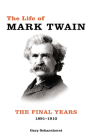 The Life of Mark Twain: The Final Years, 1891–1910 (Mark Twain and His Circle #3) Cover Image