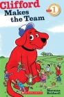 Clifford Makes the Team (Scholastic Reader, Level 1) Cover Image