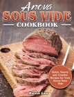 Anova Sous Vide Cookbook: Quick, Savory and Creative Recipes for Your Anova Sous Vide Cover Image