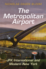 The Metropolitan Airport: JFK International and Modern New York (American Business) Cover Image