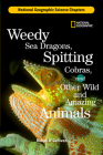 Weedy Sea Dragons, Spitting Cobras: And Other Wild and Amazing Animals Cover Image