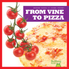 From Vine to Pizza (Where Does It Come From?) Cover Image