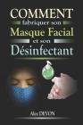 Comment fabriquer son masque facial et son désinfectant: Un guide complet pour fabriquer votre masque facial et votre désinfectant pour les mains à la Cover Image