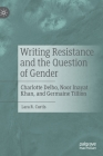 Writing Resistance and the Question of Gender: Charlotte Delbo, Noor Inayat Khan, and Germaine Tillion Cover Image