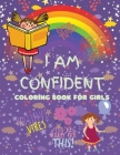 I Am Confident Coloring Book for Girls: A Fun, Positive and Beautifu Coloring Book For Raising Confident And Worry Free Girls, Ages 4-8 (Activity Book Cover Image