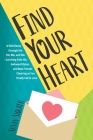 Find Your Heart: A Wild Romp through the 70s, 80s, and 90s-Surviving Fake IDs, Awkward Dates, and Best Friends Cheering as You Finally Cover Image