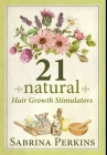 21 Natural Hair Growth Stimulators: Premium Hardcover Edition Cover Image