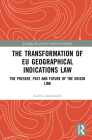 The Transformation of Eu Geographical Indications Law: The Present, Past and Future of the Origin Link (Routledge Research in Intellectual Property) Cover Image