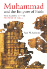 Muhammad and the Empires of Faith: The Making of the Prophet of Islam Cover Image