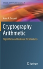 Cryptography Arithmetic: Algorithms and Hardware Architectures (Advances in Information Security #77) Cover Image