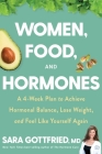 Women, Food, and Hormones: A 4-Week Plan to Achieve Hormonal Balance, Lose Weight, and Feel Like Yourself Again Cover Image
