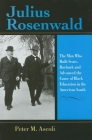 Julius Rosenwald: The Man Who Built Sears, Roebuck and Advanced the Cause of Black Education in the American South Cover Image
