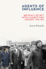 Agents of Influence: Britain's Secret Intelligence War Against the IRA Cover Image