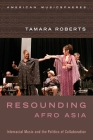 Resounding Afro Asia: Interracial Music and the Politics of Collaboration Cover Image