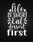 Life is short, eat dessert first: Recipe Notebook to Write In Favorite Recipes - Best Gift for your MOM - Cookbook For Writing Recipes - Recipes and N Cover Image