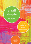 Small Simple Ways: An Ignatian Daybook for Healthy Spiritual Living Cover Image