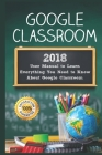 Google Classroom: 2018 User Manual to Learn Everything You Need to Know About Google Classroom Cover Image
