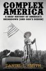 Complex America: A Brief History of America's Breakdown (and God's Design) Cover Image