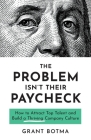The Problem Isn't Their Paycheck: How to Attract Top Talent and Build a Thriving Company Culture Cover Image