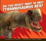 Do You Really Want to Meet Tyrannosaurus Rex? (Do You Really Want to Meet a Dinosaur?) Cover Image