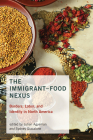 The Immigrant-Food Nexus: Borders, Labor, and Identity in North America Cover Image