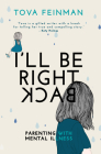 I'll Be Right Back: Parenting with Mental Illness Cover Image