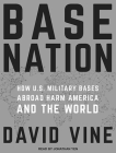 Base Nation: How U.S. Military Bases Abroad Harm America and the World Cover Image