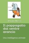 Il pappagallo dal ventre arancio: Una intelligenza animale Cover Image