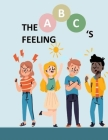 The ABC's feeling: Feelings and Dealings: An SEL Storybook to Build Emotional Intelligence, Social Skills, and Empathy Cover Image