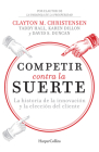 Competir contra la suerte (Competing Against Luck - Spanish Editi: The Story of Innovation and Customer Choice Cover Image