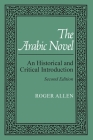 The Arabic Novel: An Historical and Critical Introduction, Second Edition (Contemporary Issues in the Middle East) Cover Image