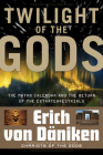 Twilight of the Gods: The Mayan Calendar and the Return of the Extraterrestrials Cover Image