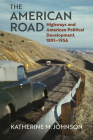 The American Road: Highways and American Political Development, 1891-1956 Cover Image