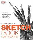 Sketch Book for the Artist: An Innovative, Practical Approach to Drawing the World Around You Cover Image