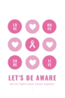 Let's Be Aware We Can Fight Breast Cancer Together: Patients Appointment Logbook, Track and Record Clients/Patients Attendance Bookings, Gifts for Phy Cover Image