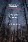God and Emotion (Elements in the Philosophy of Religion) Cover Image