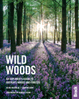 Wild Woods: An Explorer's Guide to Britain's Woods and Forests Cover Image