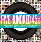 Five Hundred 45s: A Graphic History of the Seven-Inch Record Cover Image