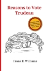 Reasons to Vote Trudeau: A Collaborative Thought Exercise Before You Vote October 21, 2019 Cover Image
