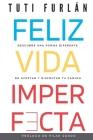 Feliz Vida Imperfecta: Descubre una forma diferente de aceptar y disfrutar tu camino Cover Image