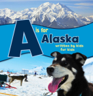 A is for Alaska: Written by Kids for Kids (See My State Alphabet Books) Cover Image