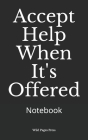 Accept Help When It's Offered: Notebook Cover Image