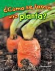 ¿cómo Se Forma Una Planta? (What Makes a Plant?) (Science Readers) Cover Image